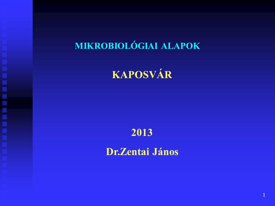 1 MIKROBIOLÓGIAI ALAPOK KAPOSVÁR 2013 Dr.Zentai János