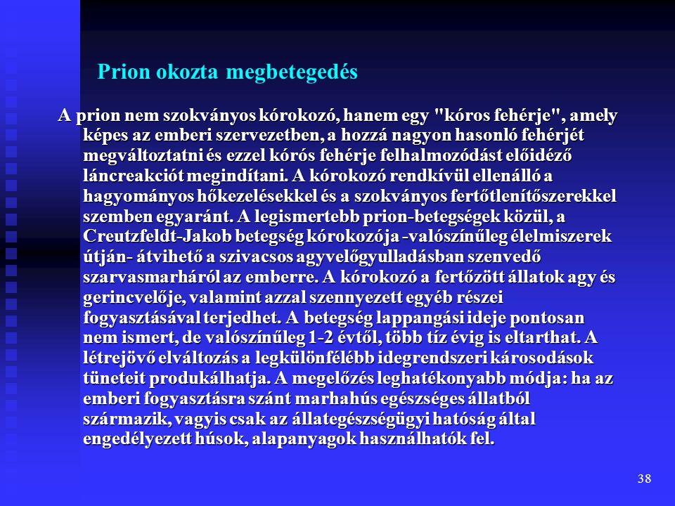 38 Prion okozta megbetegedés A prion nem szokványos kórokozó, hanem egy