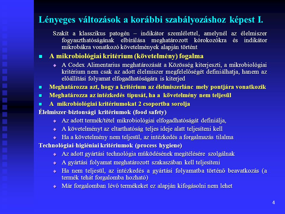 4 Lényeges változások a korábbi szabályozáshoz képest I. Szakít a klasszikus patogén – indikátor szemlélettel, amelynél az élelmiszer fogyaszthatóságá