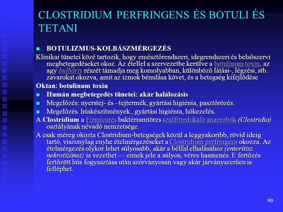 90 CLOSTRIDIUM PERFRINGENS ÉS BOTULI ÉS TETANI  BOTULIZMUS-KOLBÁSZMÉRGEZÉS Klinikai tünetei közé tartozik, hogy emésztőrendszeri, idegrendszeri és be