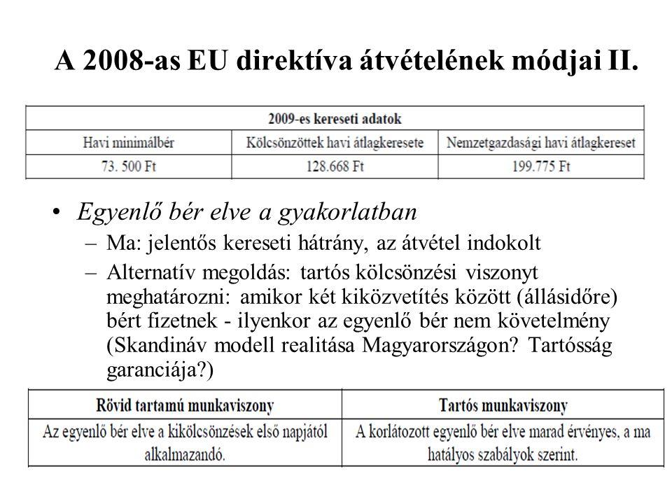 A 2008-as EU direktíva átvételének módjai II. •Egyenlő bér elve a gyakorlatban –Ma: jelentős kereseti hátrány, az átvétel indokolt –Alternatív megoldá
