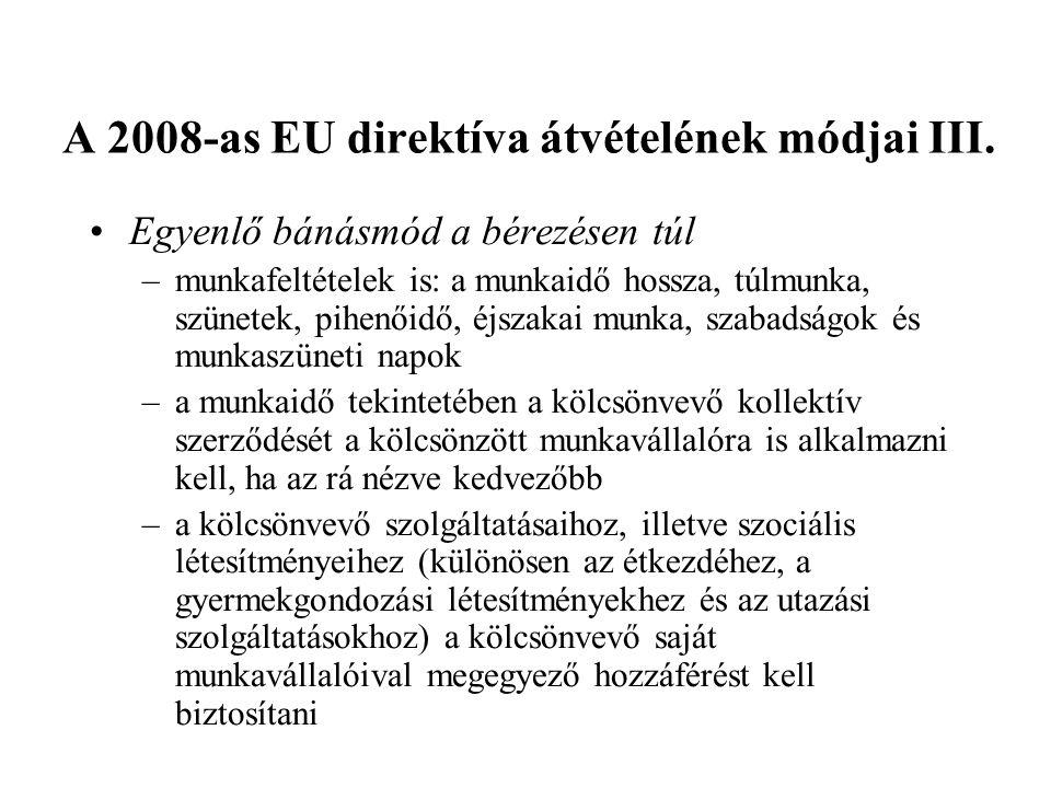 A 2008-as EU direktíva átvételének módjai III. •Egyenlő bánásmód a bérezésen túl –munkafeltételek is: a munkaidő hossza, túlmunka, szünetek, pihenőidő