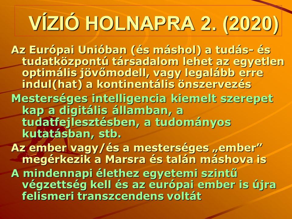 VÍZIÓ HOLNAPRA 2. (2020) Az Európai Unióban (és máshol) a tudás- és tudatközpontú társadalom lehet az egyetlen optimális jövőmodell, vagy legalább err