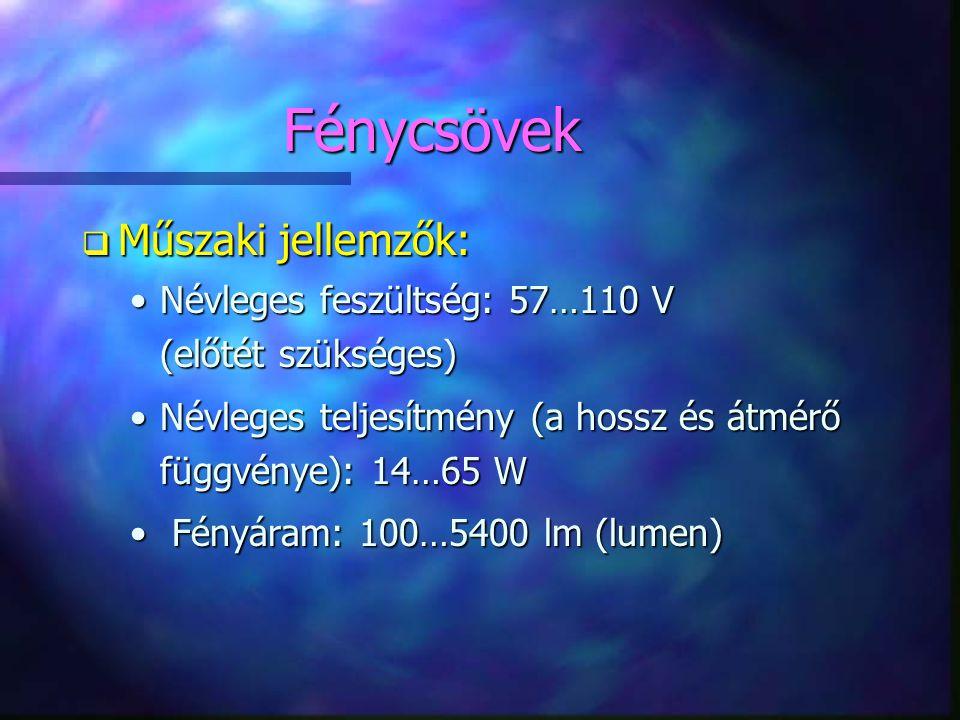 Fénycsövek q Műszaki jellemzők: •Névleges feszültség: 57…110 V (előtét szükséges) •Névleges teljesítmény (a hossz és átmérő függvénye): 14…65 W • Fény