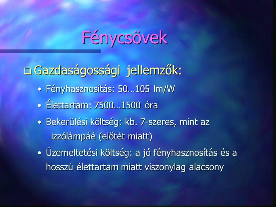 Fénycsövek q Gazdaságossági jellemzők: •Fényhasznosítás: 50…105 lm/W •Élettartam: 7500…1500 óra •Bekerülési költség: kb. 7-szeres, mint az izzólámpáé