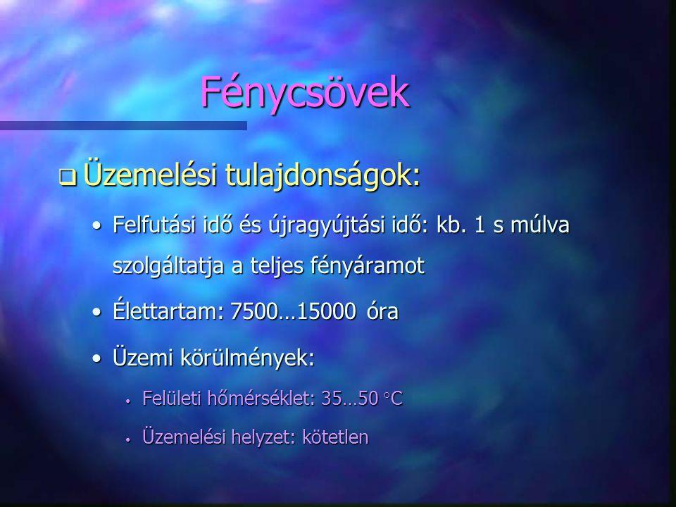 Fénycsövek q Üzemelési tulajdonságok: •Felfutási idő és újragyújtási idő: kb. 1 s múlva szolgáltatja a teljes fényáramot •Élettartam: 7500…15000 óra •