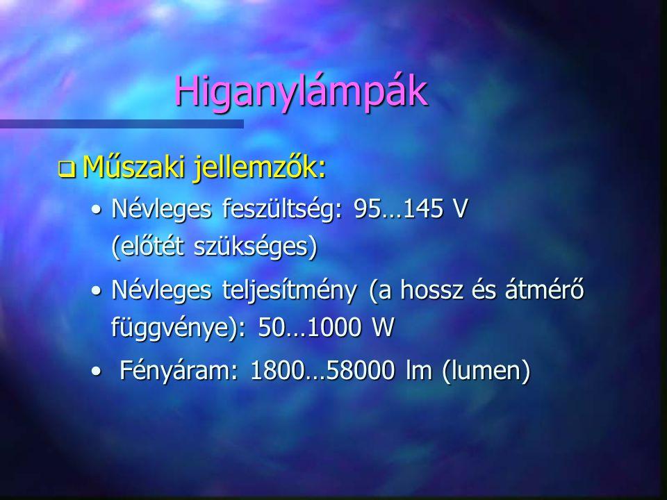 Higanylámpák q Műszaki jellemzők: •Névleges feszültség: 95…145 V (előtét szükséges) •Névleges teljesítmény (a hossz és átmérő függvénye): 50…1000 W •