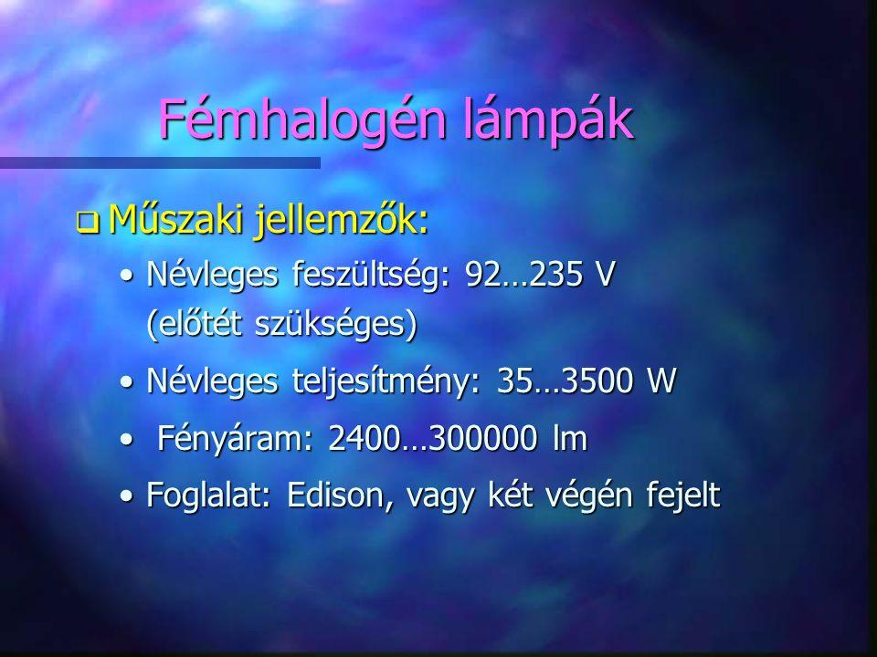 Fémhalogén lámpák q Műszaki jellemzők: •Névleges feszültség: 92…235 V (előtét szükséges) •Névleges teljesítmény: 35…3500 W • Fényáram: 2400…300000 lm