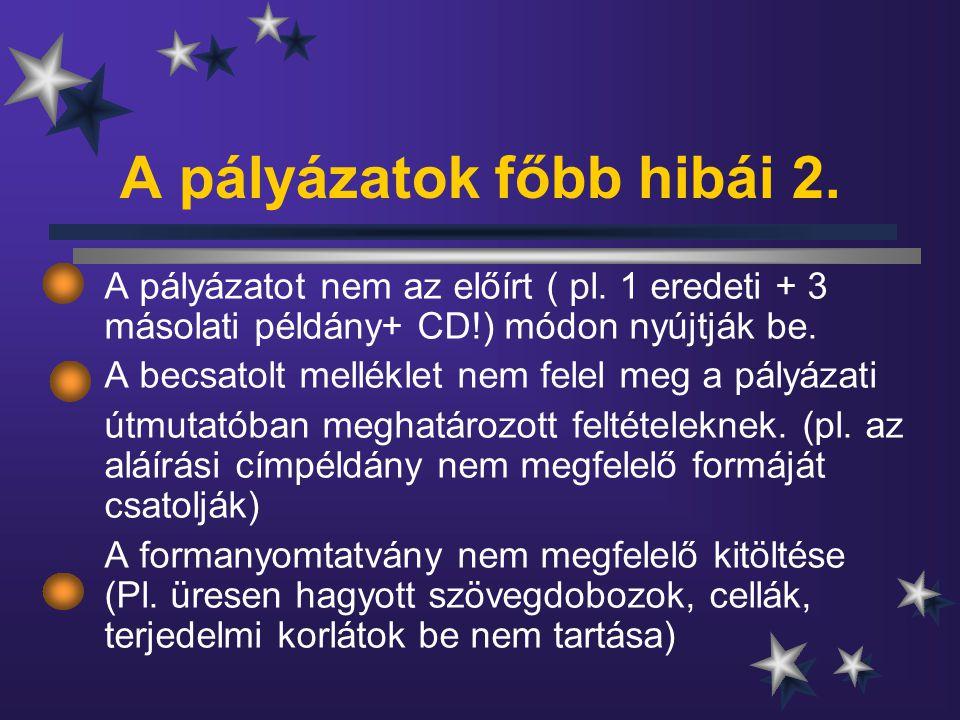 A pályázatok főbb hibái 2. A pályázatot nem az előírt ( pl. 1 eredeti + 3 másolati példány+ CD!) módon nyújtják be. A becsatolt melléklet nem felel me
