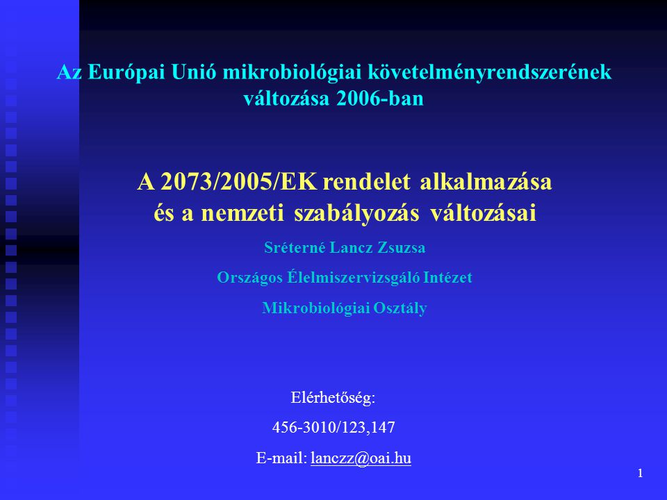 1 Az Európai Unió mikrobiológiai követelményrendszerének változása 2006-ban Elérhetőség: 456-3010/123,147 E-mail: lanczz@oai.hu A 2073/2005/EK rendele