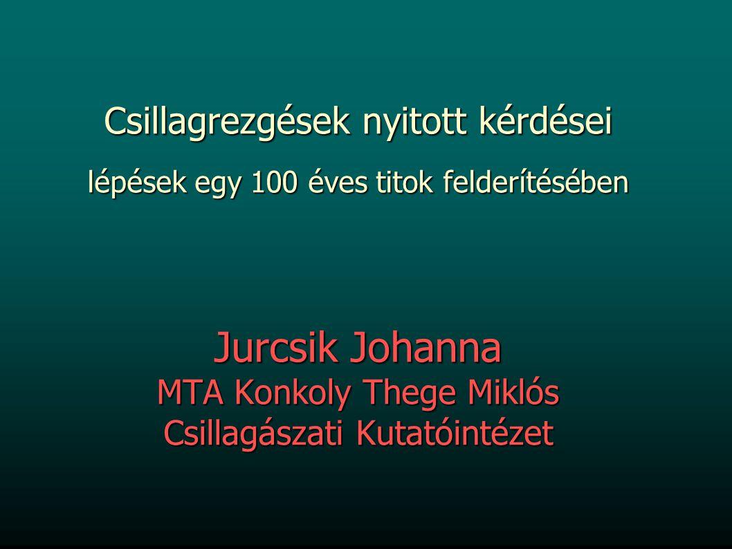 Csillagrezgések nyitott kérdései lépések egy 100 éves titok felderítésében Jurcsik Johanna MTA Konkoly Thege Miklós Csillagászati Kutatóintézet