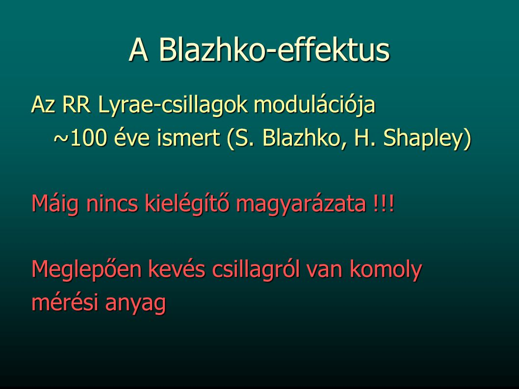 A Blazhko-effektus Az RR Lyrae-csillagok modulációja ~100 éve ismert (S. Blazhko, H. Shapley) ~100 éve ismert (S. Blazhko, H. Shapley) Máig nincs kiel