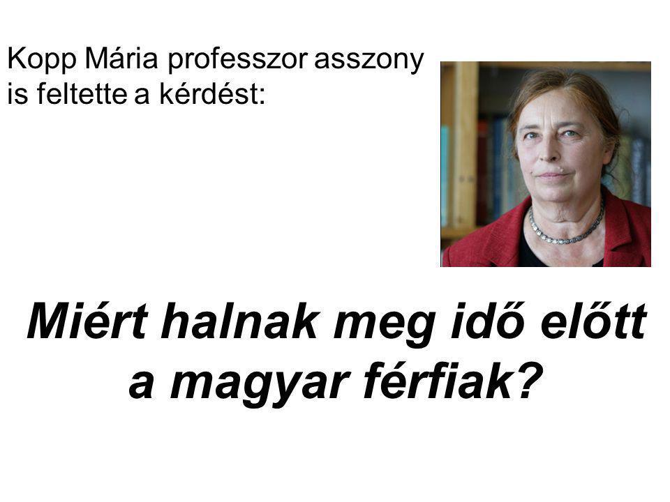 Kopp Mária professzor asszony is feltette a kérdést: Miért halnak meg idő előtt a magyar férfiak