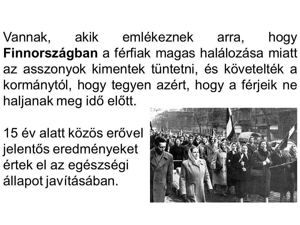 Vannak, akik emlékeznek arra, hogy Finnországban a férfiak magas halálozása miatt az asszonyok kimentek tüntetni, és követelték a kormánytól, hogy tegyen azért, hogy a férjeik ne haljanak meg idő előtt.