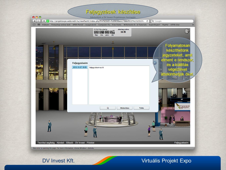 DV Invest Kft.Virtuális Projekt Expo Feljegyzések készítése Folyamatosan készíthetünk jegyzeteket, amit elment e rendszer, és a kiállítás végeztével áttekinthetjük őket.
