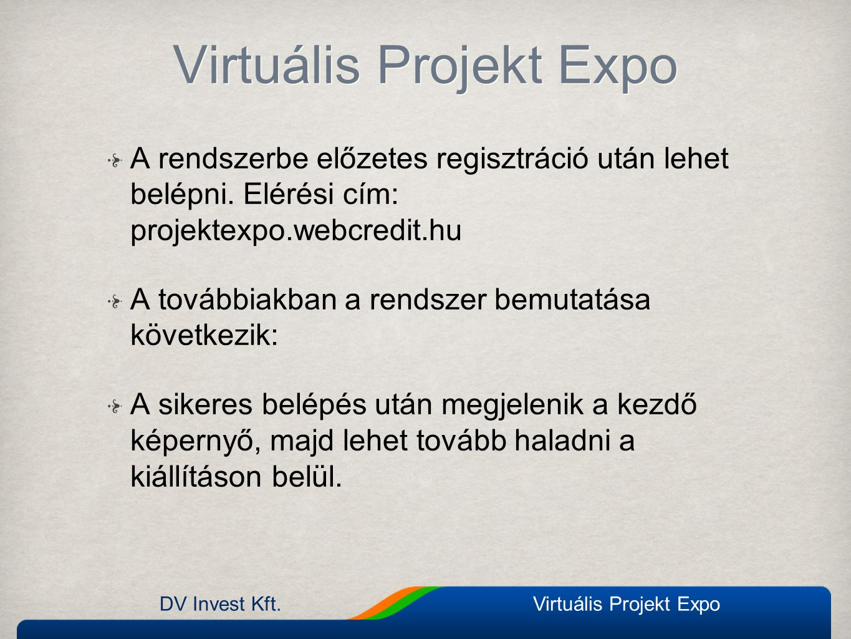 DV Invest Kft.Virtuális Projekt Expo Háttérzen e ki / be Háttérzen e ki / be Online látogatók száma A kiállításból hátralévő idő Online látogatók száma A kiállításból hátralévő idő Hirdetési felületek H i r d e t é s i f e l ü l e t e k Üdvözlő videó Üdvözlő videó Látogatói termek, speciális funkciók Látogatói termek, speciális funkciók