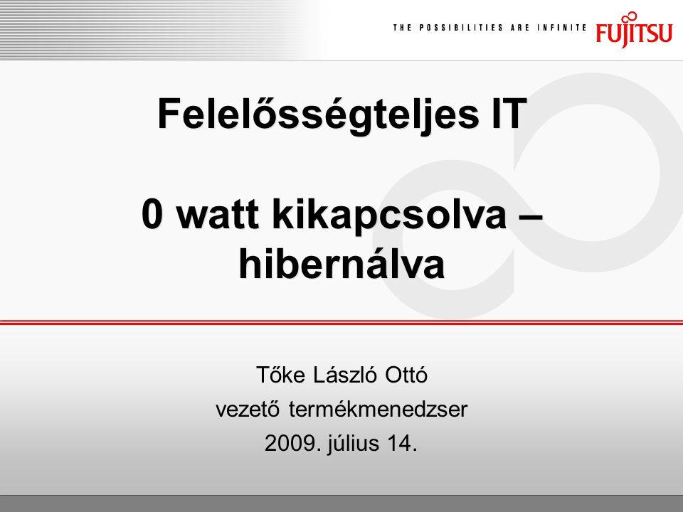 Felelősségteljes IT 0 watt kikapcsolva – hibernálva Tőke László Ottó vezető termékmenedzser 2009. július 14.