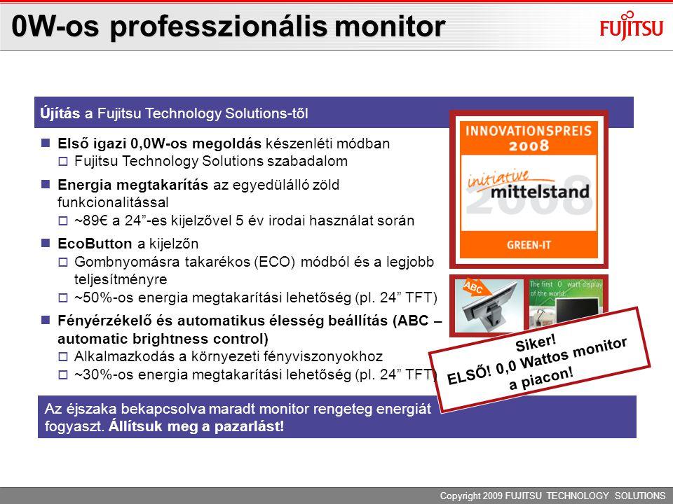 Copyright 2009 FUJITSU TECHNOLOGY SOLUTIONS Újítás a Fujitsu Technology Solutions-től ABC Az éjszaka bekapcsolva maradt monitor rengeteg energiát fogy