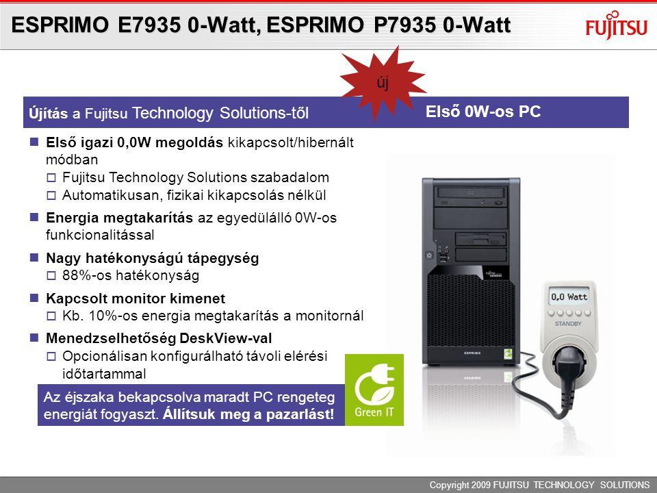 Copyright 2009 FUJITSU TECHNOLOGY SOLUTIONS Újítás a Fujitsu Technology Solutions-től  Első igazi 0,0W megoldás kikapcsolt/hibernált módban  Fujitsu