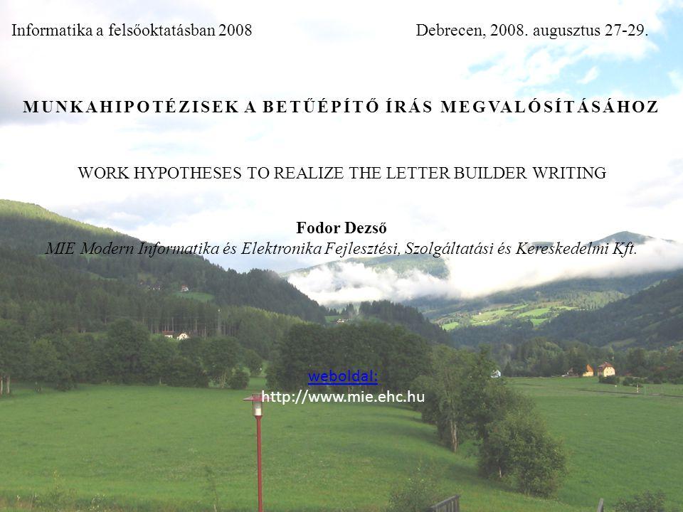 weboldal: http://www.mie.ehc.hu Informatika a felsőoktatásban 2008Debrecen, 2008. augusztus 27-29. MUNKAHIPOTÉZISEK A BETŰÉPÍTŐ ÍRÁS MEGVALÓSÍTÁSÁHOZ