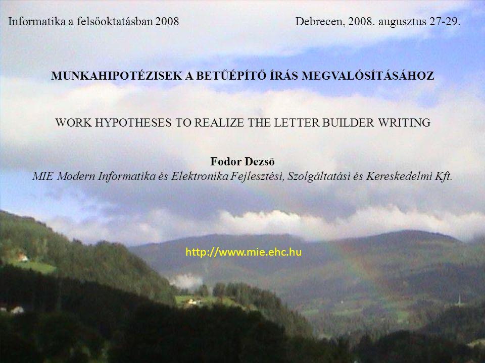 http://www.mie.ehc.hu Informatika a felsőoktatásban 2008Debrecen, 2008. augusztus 27-29. MUNKAHIPOTÉZISEK A BETŰÉPÍTŐ ÍRÁS MEGVALÓSÍTÁSÁHOZ WORK HYPOT