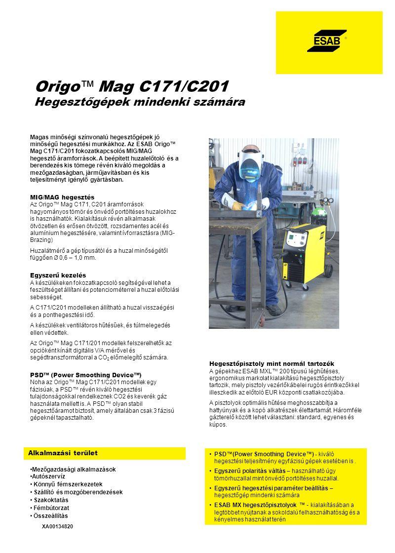 Origo ™ Mag C171/C201 Hegesztőgépek mindenki számára XA00134820 Magas minőségi színvonalú hegesztőgépek jó minőségű hegesztési munkákhoz.