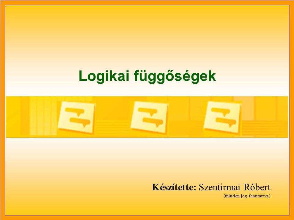 Logikai függőségek Készítette: Szentirmai Róbert (minden jog fenntartva)