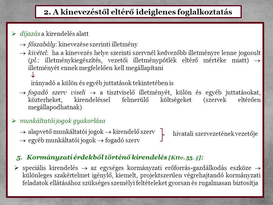 2. A kinevezéstől eltérő ideiglenes foglalkoztatás  díjazás a kirendelés alatt  főszabály: kinevezése szerinti illetmény  kivétel: ha a kinevezés h