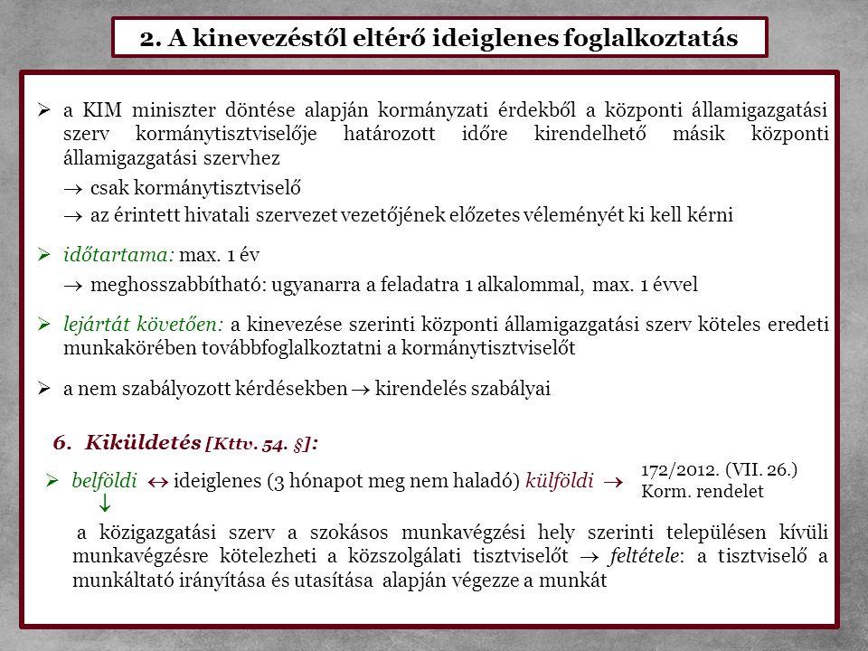 2. A kinevezéstől eltérő ideiglenes foglalkoztatás  a KIM miniszter döntése alapján kormányzati érdekből a központi államigazgatási szerv kormánytisz