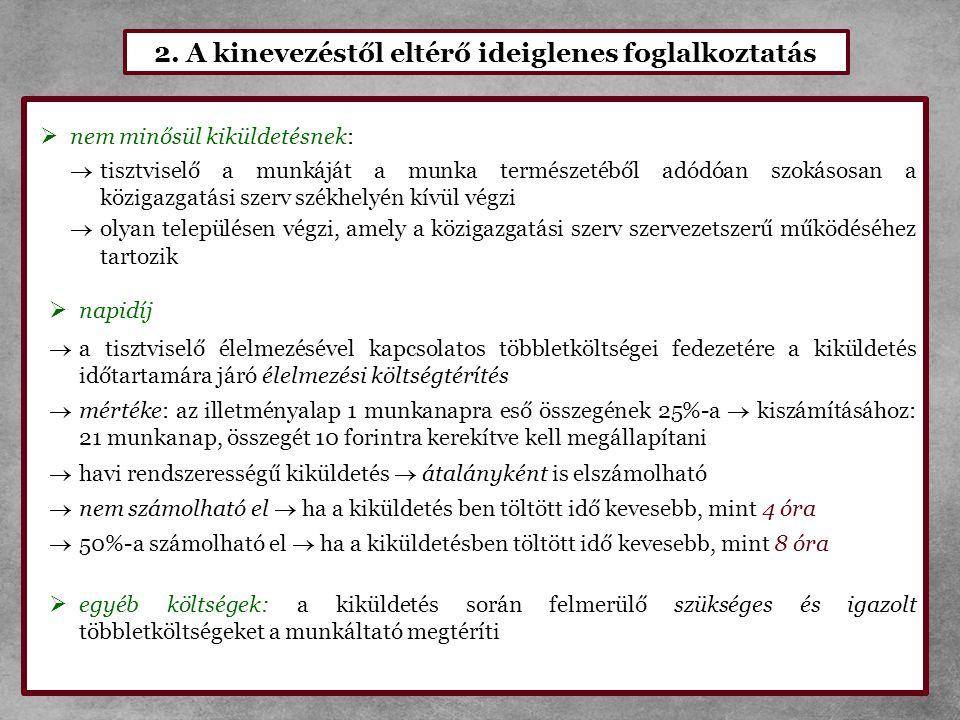2. A kinevezéstől eltérő ideiglenes foglalkoztatás  nem minősül kiküldetésnek:  tisztviselő a munkáját a munka természetéből adódóan szokásosan a kö