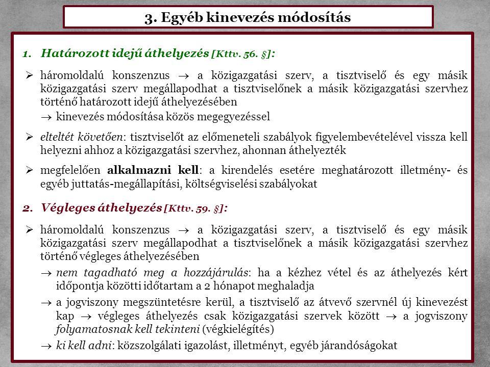 3. Egyéb kinevezés módosítás 1.Határozott idejű áthelyezés [Kttv. 56. §] :  háromoldalú konszenzus  a közigazgatási szerv, a tisztviselő és egy mási