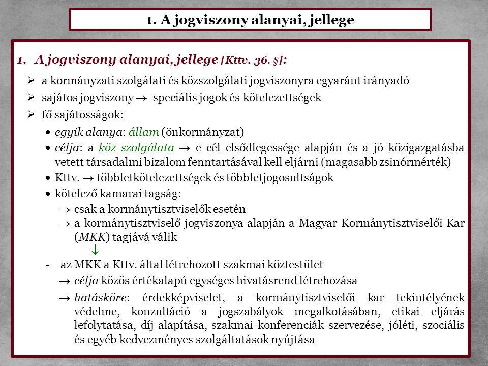 1. A jogviszony alanyai, jellege 1.A jogviszony alanyai, jellege [Kttv. 36. §] :  a kormányzati szolgálati és közszolgálati jogviszonyra egyaránt irá