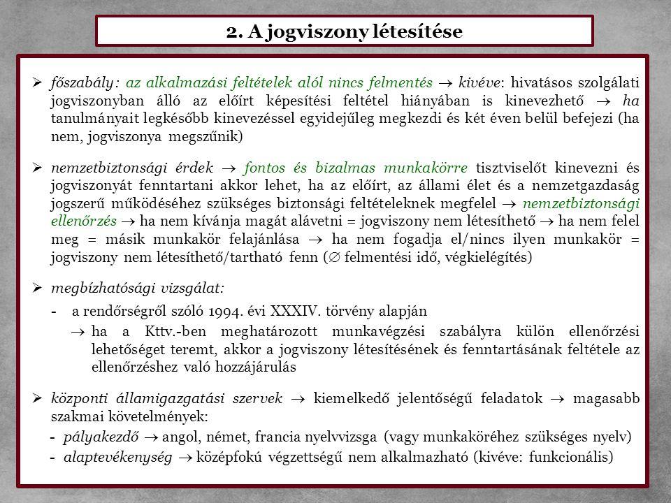 2. A jogviszony létesítése  főszabály: az alkalmazási feltételek alól nincs felmentés  kivéve: hivatásos szolgálati jogviszonyban álló az előírt kép