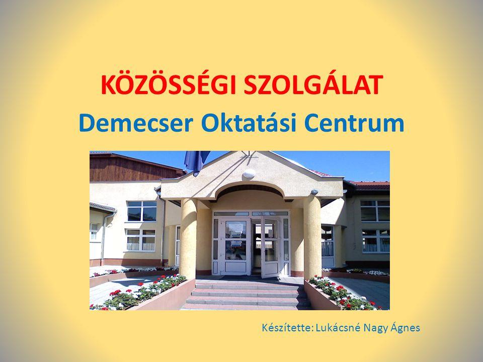 KÖZÖSSÉGI SZOLGÁLAT Demecser Oktatási Centrum Készítette: Lukácsné Nagy Ágnes