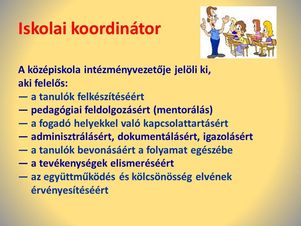 Iskolai koordinátor A középiskola intézményvezetője jelöli ki, aki felelős: — a tanulók felkészítéséért — pedagógiai feldolgozásért (mentorálás) — a f