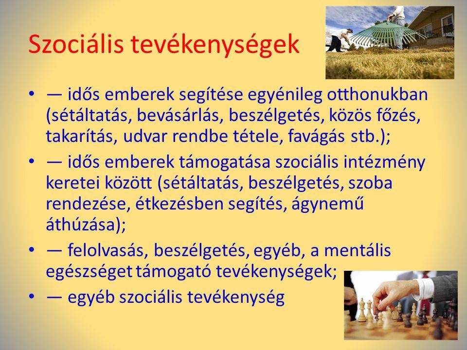 Szociális tevékenységek • — idős emberek segítése egyénileg otthonukban (sétáltatás, bevásárlás, beszélgetés, közös főzés, takarítás, udvar rendbe tét