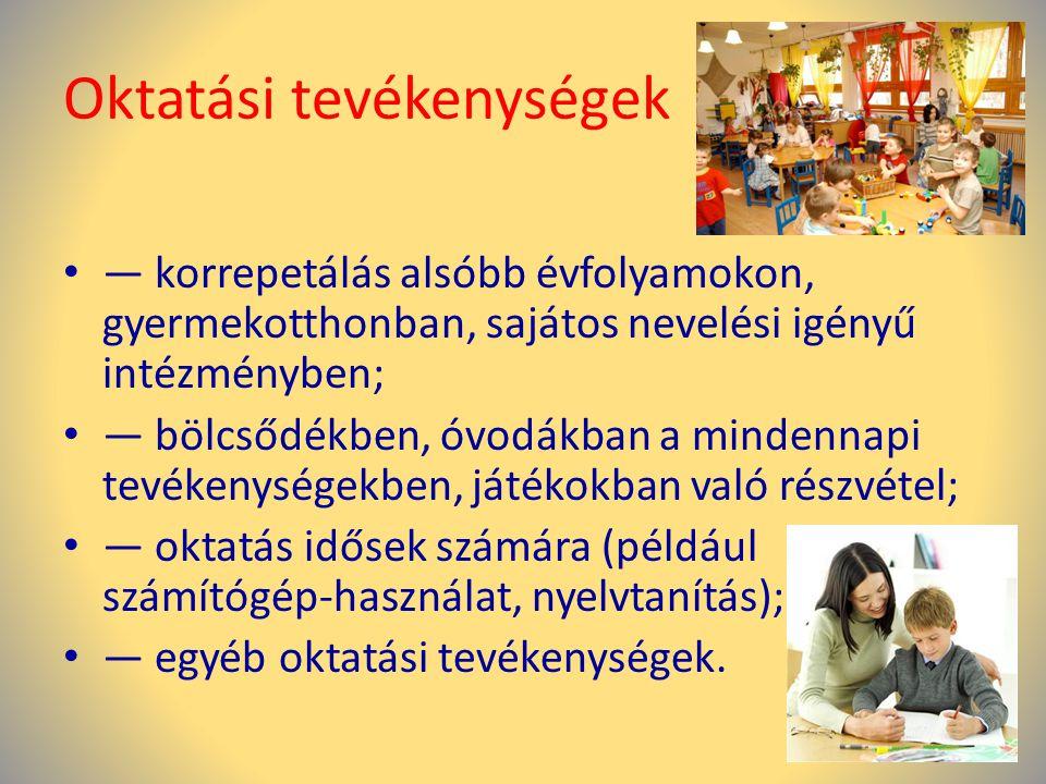 Oktatási tevékenységek • — korrepetálás alsóbb évfolyamokon, gyermekotthonban, sajátos nevelési igényű intézményben; • — bölcsődékben, óvodákban a min
