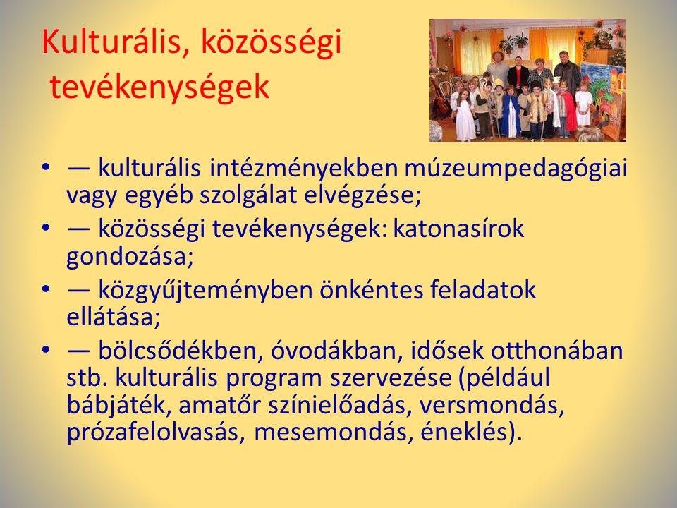 Kulturális, közösségi tevékenységek • — kulturális intézményekben múzeumpedagógiai vagy egyéb szolgálat elvégzése; • — közösségi tevékenységek: katona