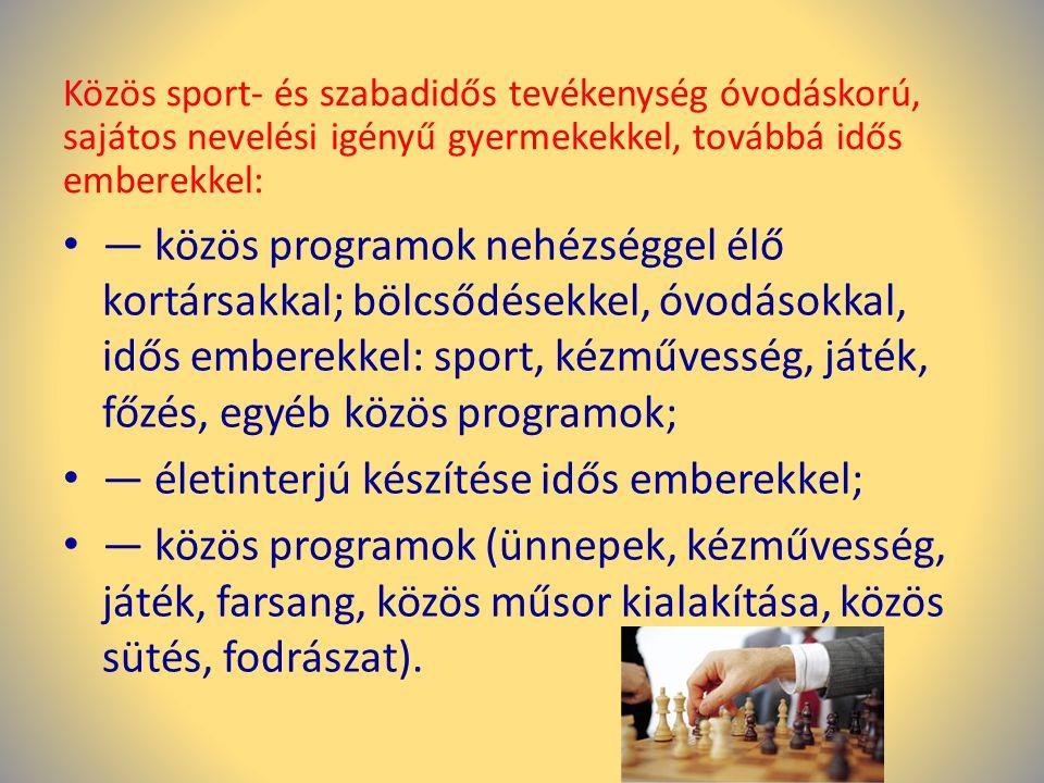 Közös sport- és szabadidős tevékenység óvodáskorú, sajátos nevelési igényű gyermekekkel, továbbá idős emberekkel: • — közös programok nehézséggel élő