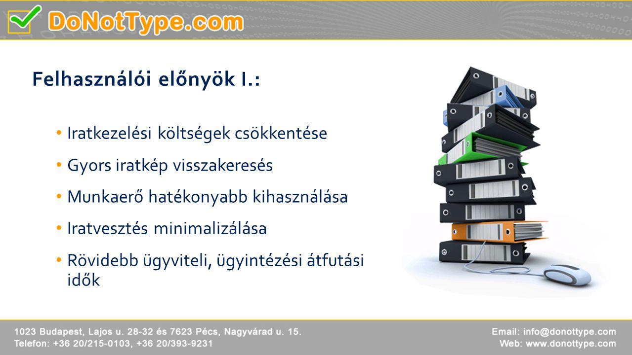 Felhasználói előnyök I.: • Iratkezelési költségek csökkentése • Gyors iratkép visszakeresés • Munkaerő hatékonyabb kihasználása • Iratvesztés minimali