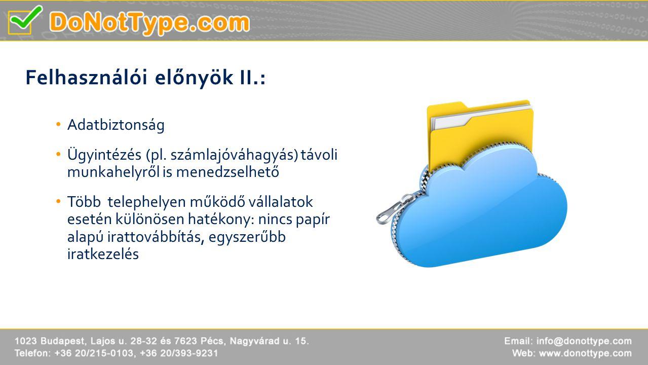 Felhasználói előnyök II.: • Adatbiztonság • Ügyintézés (pl. számlajóváhagyás) távoli munkahelyről is menedzselhető • Több telephelyen működő vállalato