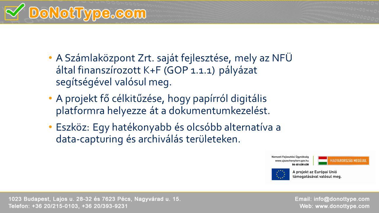 • A Számlaközpont Zrt. saját fejlesztése, mely az NFÜ által finanszírozott K+F (GOP 1.1.1) pályázat segítségével valósul meg. • A projekt fő célkitűzé