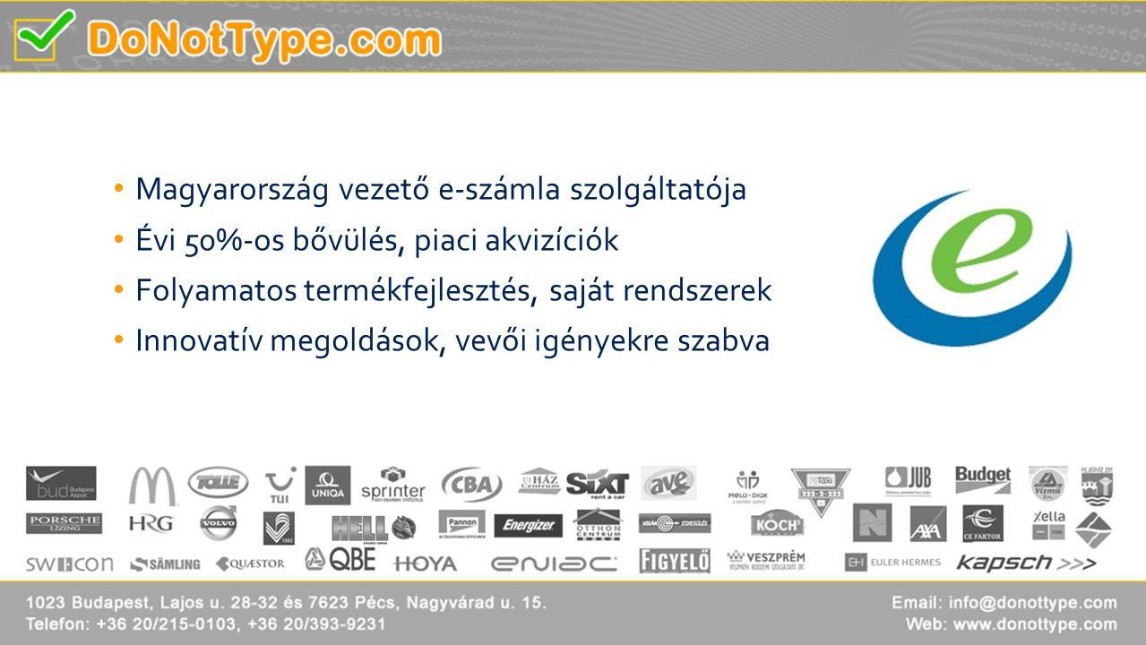• Magyarország vezető e-számla szolgáltatója • Évi 50%-os bővülés, piaci akvizíciók • Folyamatos termékfejlesztés, saját rendszerek • Innovatív megold