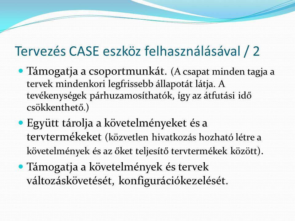 Tervezés CASE eszköz felhasználásával / 2  Támogatja a csoportmunkát. (A csapat minden tagja a tervek mindenkori legfrissebb állapotát látja. A tevék