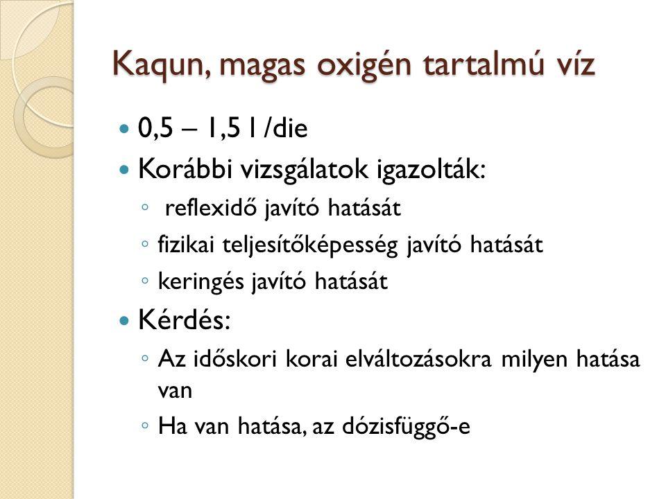 Kaqun, magas oxigén tartalmú víz  0,5 – 1,5 l /die  Korábbi vizsgálatok igazolták: ◦ reflexidő javító hatását ◦ fizikai teljesítőképesség javító hat