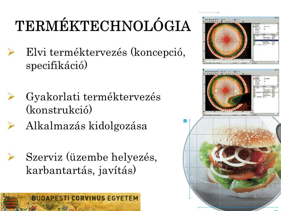 TERMÉKTECHNOLÓGIA  Elvi terméktervezés (koncepció, specifikáció)  Gyakorlati terméktervezés (konstrukció)  Alkalmazás kidolgozása  Szerviz (üzembe