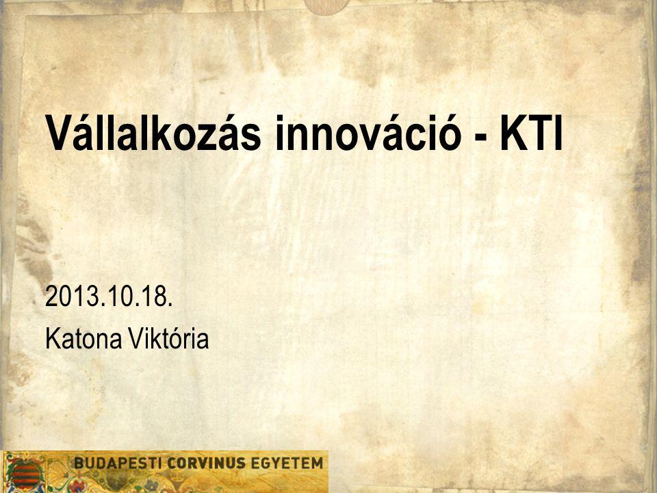 Vállalkozás innováció - KTI 2013.10.18. Katona Viktória