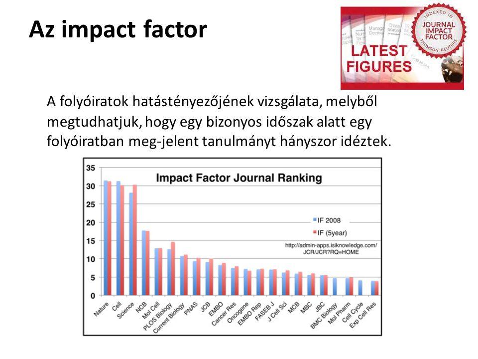 Az impact factor A folyóiratok hatástényezőjének vizsgálata, melyből megtudhatjuk, hogy egy bizonyos időszak alatt egy folyóiratban meg-jelent tanulmányt hányszor idéztek.