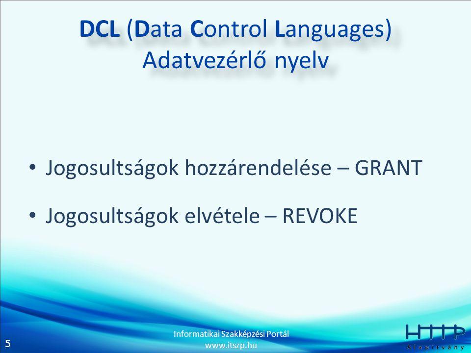 5 Informatikai Szakképzési Portál www.itszp.hu DCL (Data Control Languages) Adatvezérlő nyelv • Jogosultságok hozzárendelése – GRANT • Jogosultságok elvétele – REVOKE