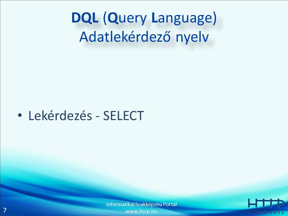 7 Informatikai Szakképzési Portál www.itszp.hu DQL (Query Language) Adatlekérdező nyelv • Lekérdezés - SELECT